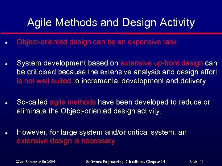 Agile Methods and Design Activity l l Object-oriented design can be an expensive task.