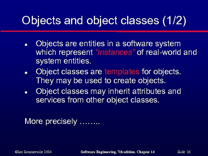 Objects and object classes (1/2) l l l Objects are entities in a software