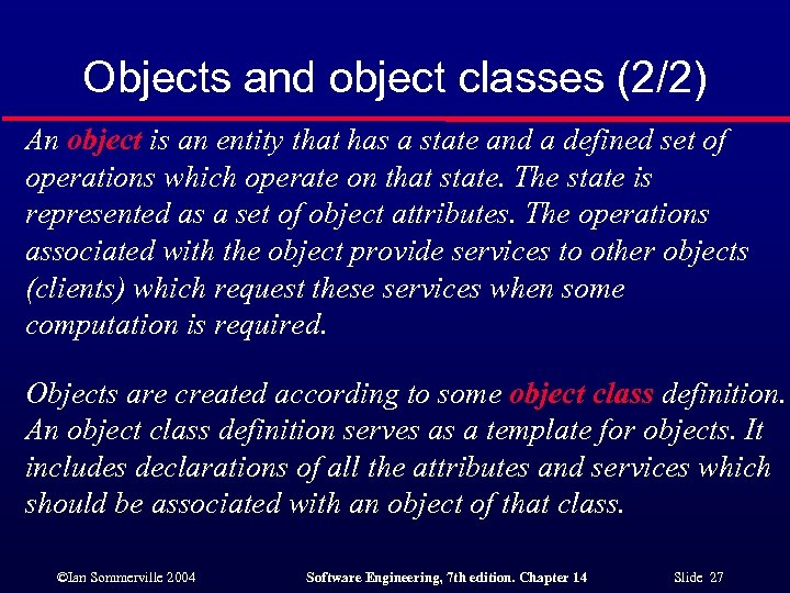 Objects and object classes (2/2) An object is an entity that has a state