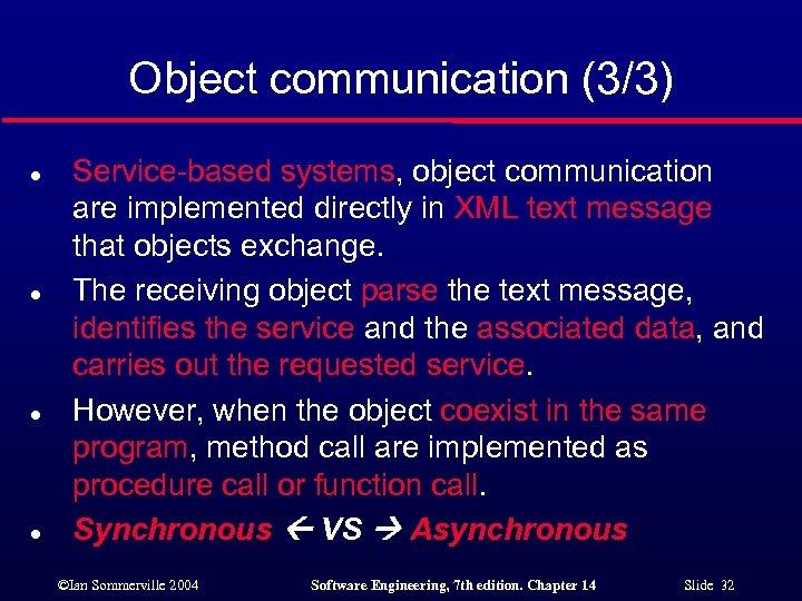 Object communication (3/3) l l Service-based systems, object communication are implemented directly in XML