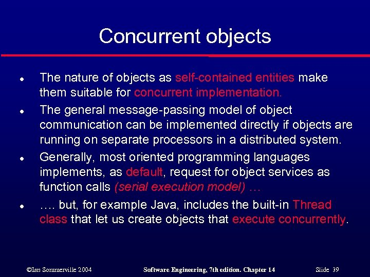 Concurrent objects l l The nature of objects as self-contained entities make them suitable
