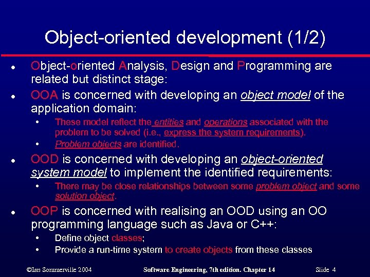 Object-oriented development (1/2) l l Object-oriented Analysis, Design and Programming are related but distinct