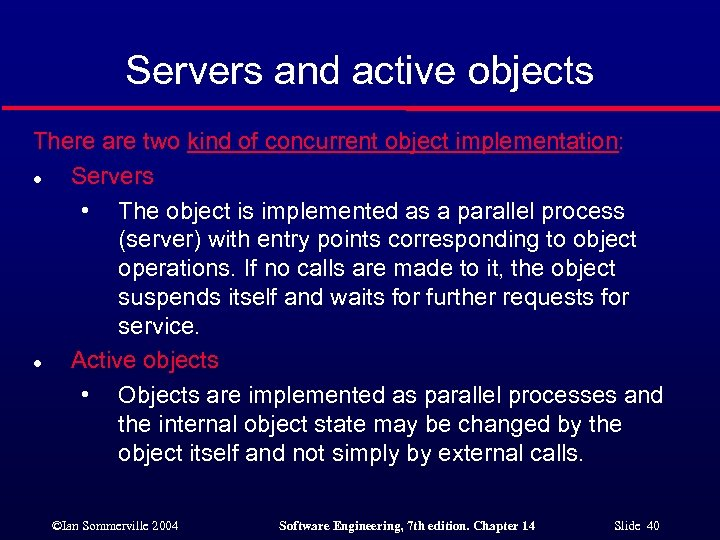 Servers and active objects There are two kind of concurrent object implementation: l Servers