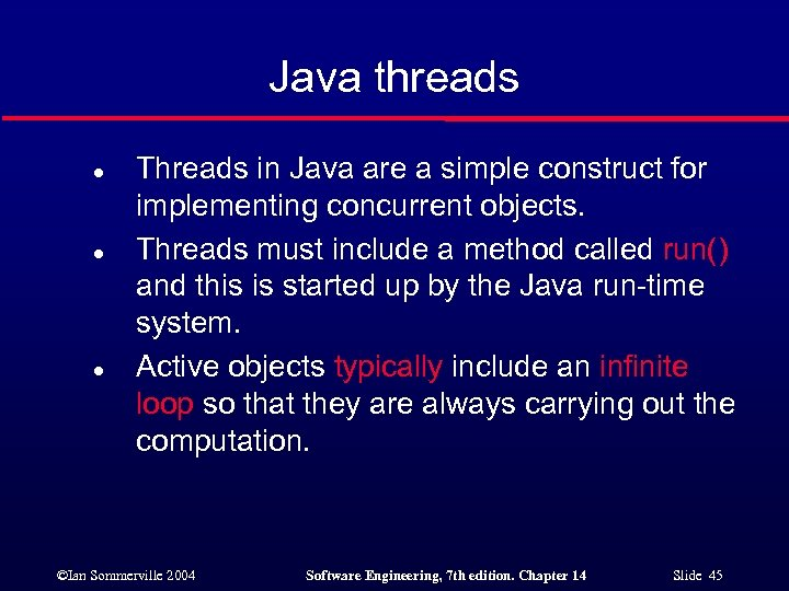 Java threads l l l Threads in Java are a simple construct for implementing