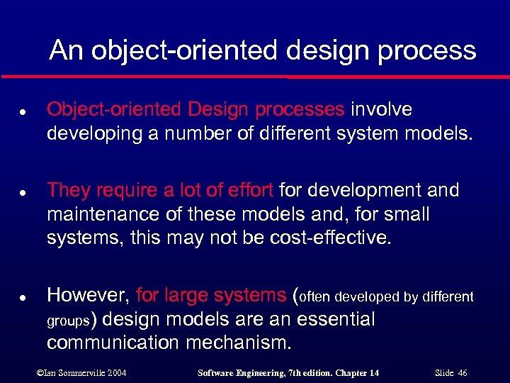 An object-oriented design process l l l Object-oriented Design processes involve developing a number