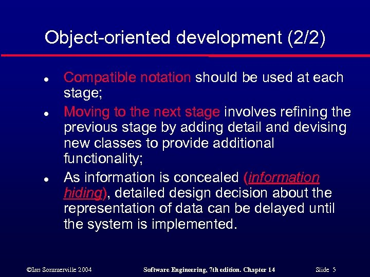 Object-oriented development (2/2) l l l Compatible notation should be used at each stage;