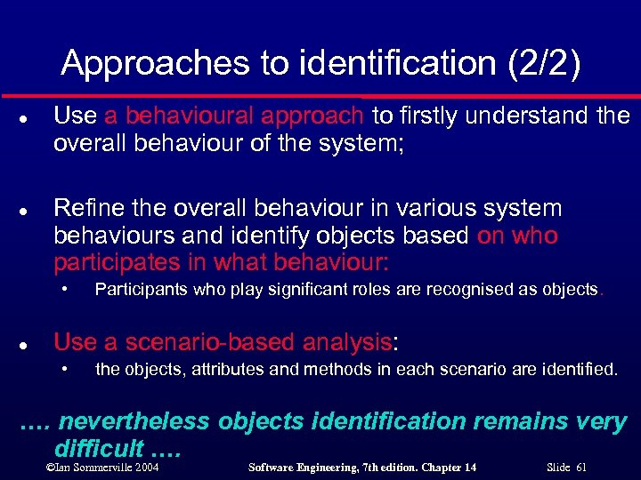 Approaches to identification (2/2) l l Use a behavioural approach to firstly understand the