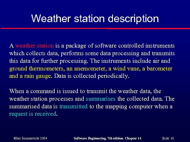 Weather station description A weather station is a package of software controlled instruments which