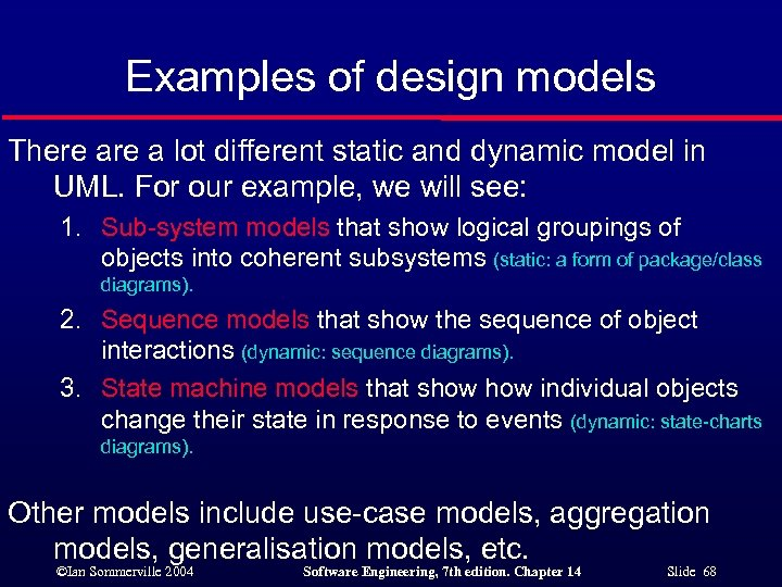 Examples of design models There a lot different static and dynamic model in UML.