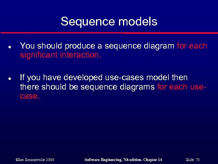 Sequence models l l You should produce a sequence diagram for each significant interaction.