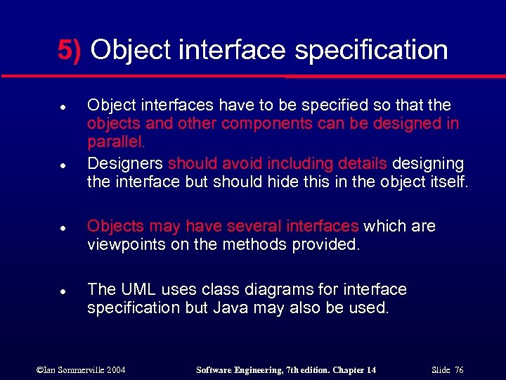5) Object interface specification l l Object interfaces have to be specified so that