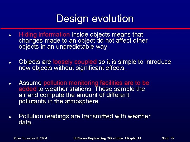 Design evolution l l Hiding information inside objects means that changes made to an
