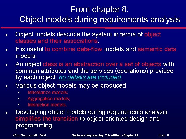 From chapter 8: Object models during requirements analysis l l Object models describe the