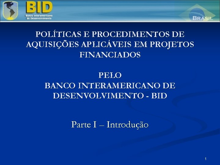 POLÍTICAS E PROCEDIMENTOS DE AQUISIÇÕES APLICÁVEIS EM PROJETOS FINANCIADOS PELO BANCO INTERAMERICANO DE DESENVOLVIMENTO
