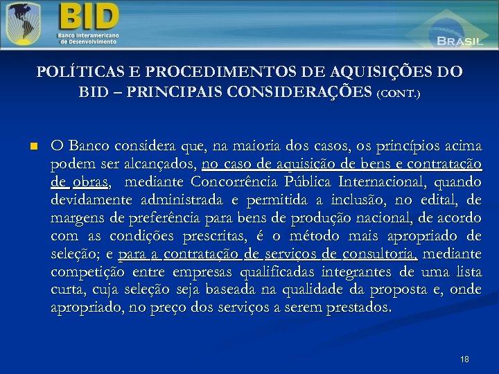 POLÍTICAS E PROCEDIMENTOS DE AQUISIÇÕES DO BID – PRINCIPAIS CONSIDERAÇÕES (CONT. ) n O