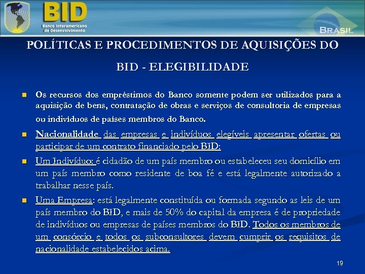POLÍTICAS E PROCEDIMENTOS DE AQUISIÇÕES DO BID - ELEGIBILIDADE n Os recursos dos empréstimos