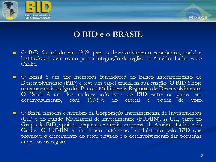 O BID e o BRASIL n O BID foi criado em 1959, para o