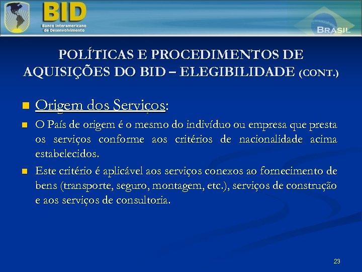 POLÍTICAS E PROCEDIMENTOS DE AQUISIÇÕES DO BID – ELEGIBILIDADE (CONT. ) n Origem dos