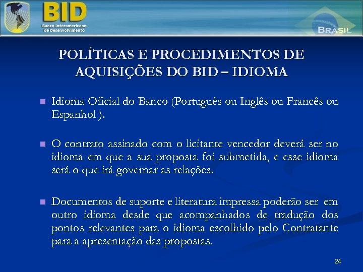 POLÍTICAS E PROCEDIMENTOS DE AQUISIÇÕES DO BID – IDIOMA n Idioma Oficial do Banco