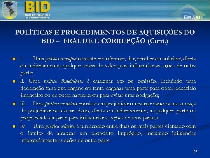 POLÍTICAS E PROCEDIMENTOS DE AQUISIÇÕES DO BID – FRAUDE E CORRUPÇÃO (Cont. ) n