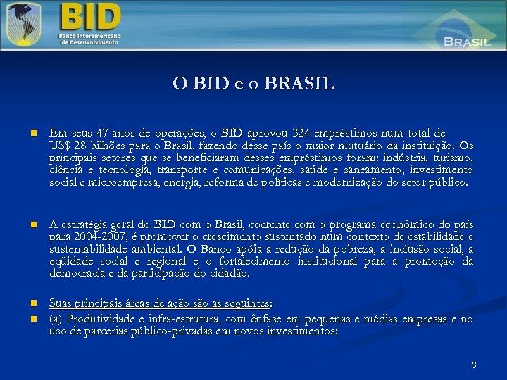 O BID e o BRASIL n Em seus 47 anos de operações, o BID