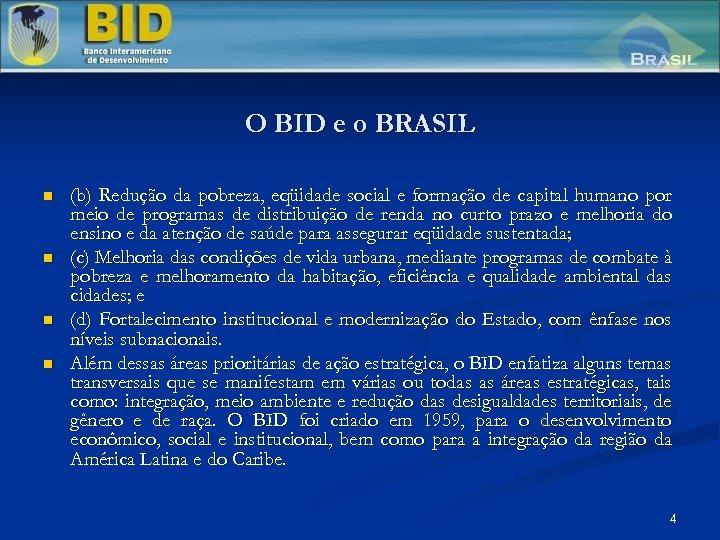 O BID e o BRASIL n n (b) Redução da pobreza, eqüidade social e