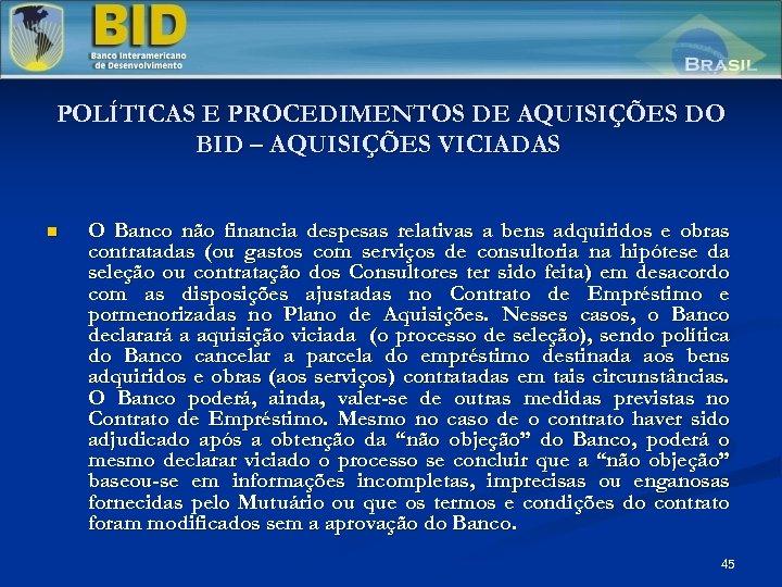 POLÍTICAS E PROCEDIMENTOS DE AQUISIÇÕES DO BID – AQUISIÇÕES VICIADAS n O Banco não