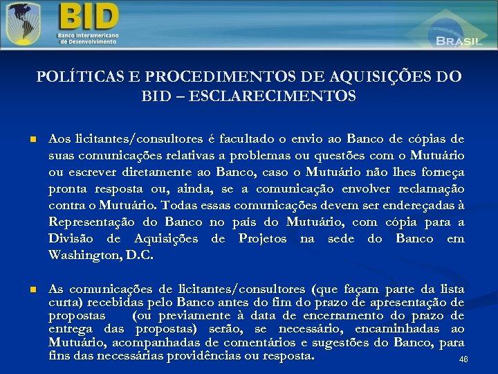 POLÍTICAS E PROCEDIMENTOS DE AQUISIÇÕES DO BID – ESCLARECIMENTOS n Aos licitantes/consultores é facultado