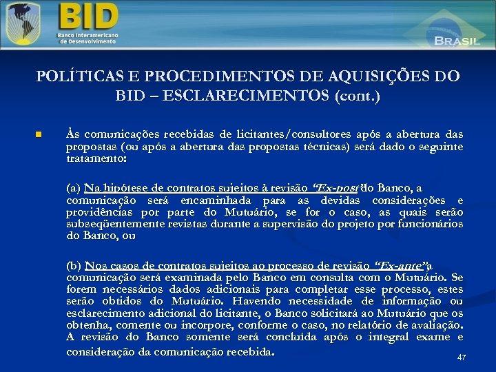 POLÍTICAS E PROCEDIMENTOS DE AQUISIÇÕES DO BID – ESCLARECIMENTOS (cont. ) n Às comunicações