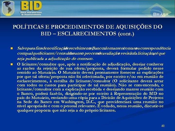 POLÍTICAS E PROCEDIMENTOS DE AQUISIÇÕES DO BID – ESCLARECIMENTOS (cont. ) n Salvopara finsde