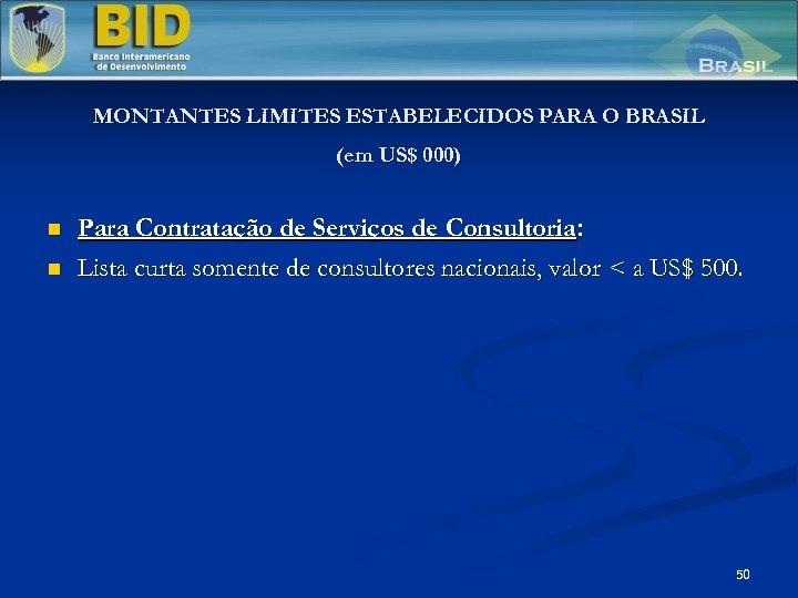 MONTANTES LIMITES ESTABELECIDOS PARA O BRASIL (em US$ 000) n n Para Contratação de
