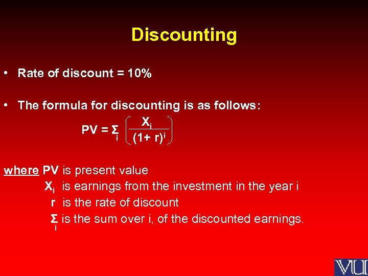 Discounting • Rate of discount = 10% • The formula for discounting is as