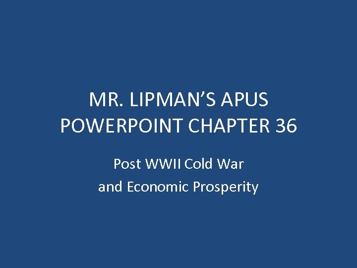 MR. LIPMAN'S APUS POWERPOINT CHAPTER 36 Post WWII Cold War and Economic Prosperity