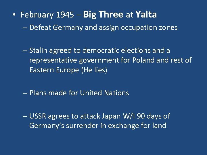 • February 1945 – Big Three at Yalta – Defeat Germany and assign