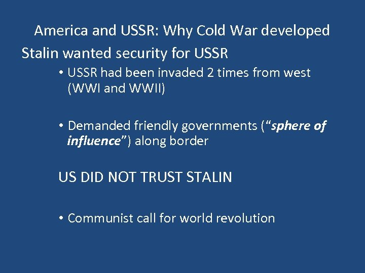 America and USSR: Why Cold War developed Stalin wanted security for USSR • USSR