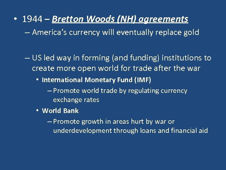• 1944 – Bretton Woods (NH) agreements – America's currency will eventually replace