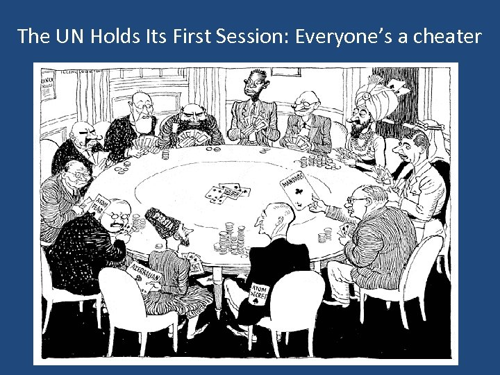 The UN Holds Its First Session: Everyone's a cheater