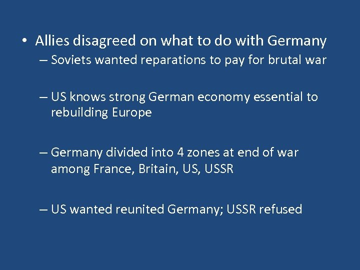 • Allies disagreed on what to do with Germany – Soviets wanted reparations