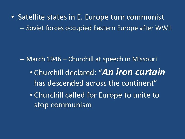 • Satellite states in E. Europe turn communist – Soviet forces occupied Eastern