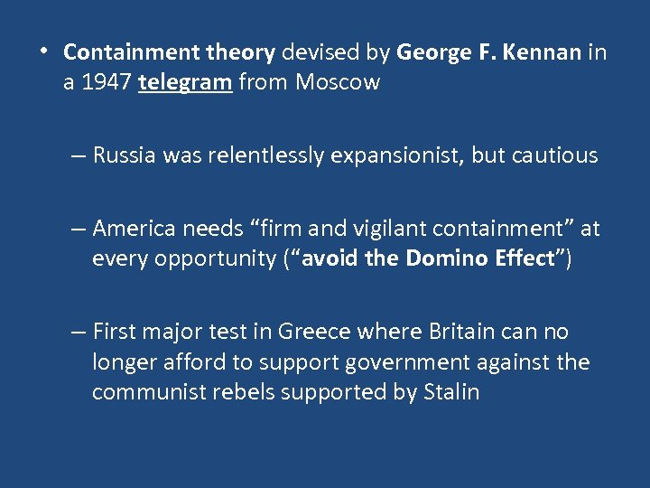 • Containment theory devised by George F. Kennan in a 1947 telegram from
