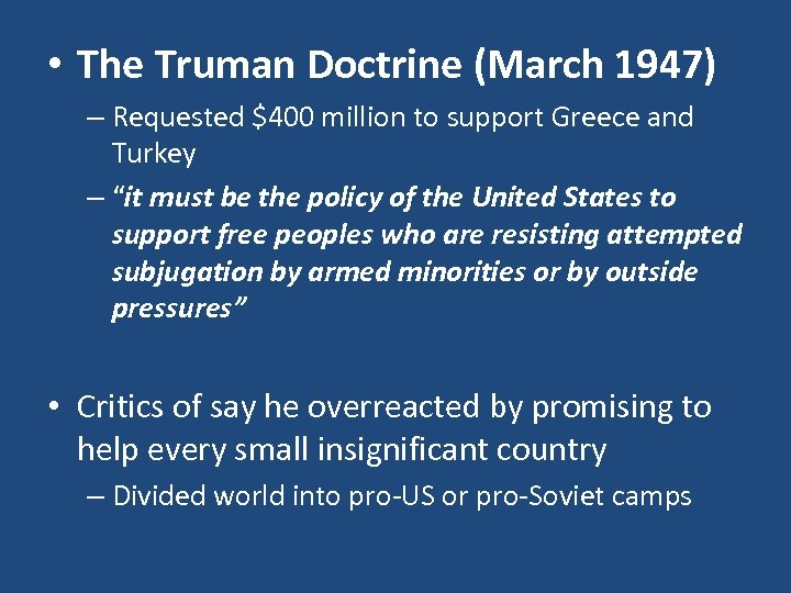 • The Truman Doctrine (March 1947) – Requested $400 million to support Greece