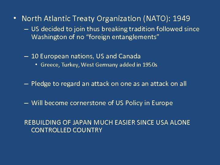 • North Atlantic Treaty Organization (NATO): 1949 – US decided to join thus