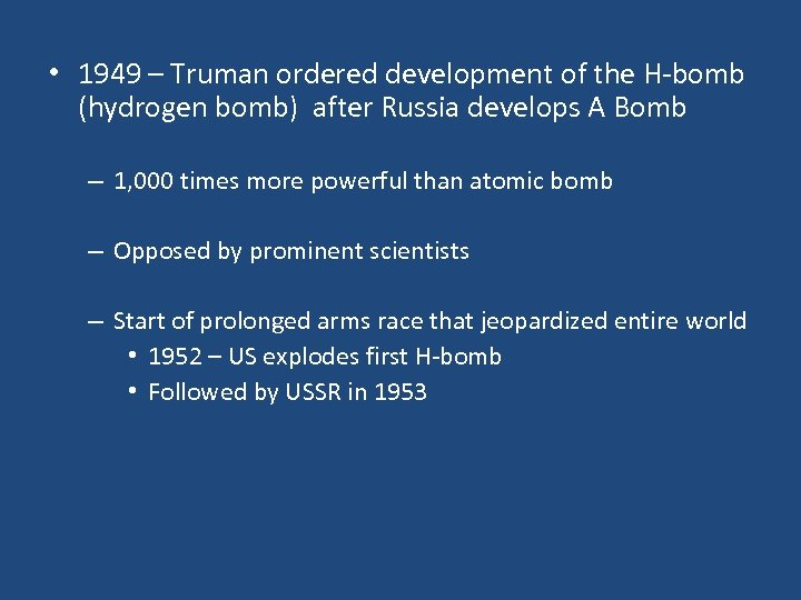 • 1949 – Truman ordered development of the H-bomb (hydrogen bomb) after Russia