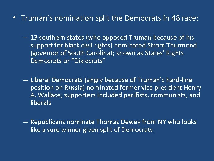 • Truman's nomination split the Democrats in 48 race: – 13 southern states