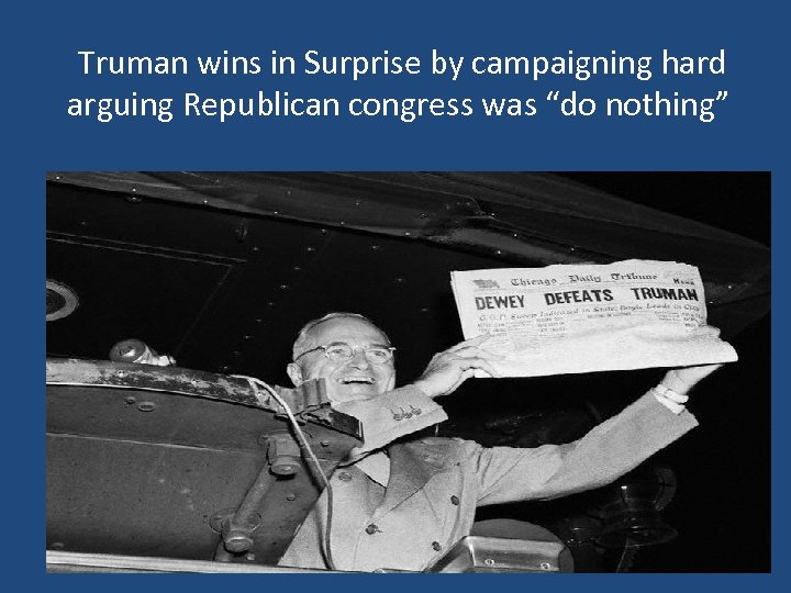 """Truman wins in Surprise by campaigning hard arguing Republican congress was """"do nothing"""""""