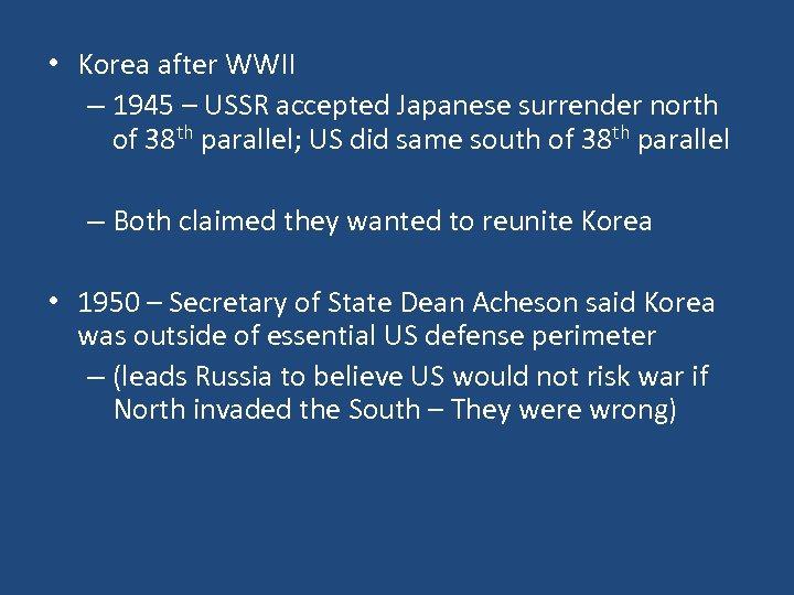 • Korea after WWII – 1945 – USSR accepted Japanese surrender north of