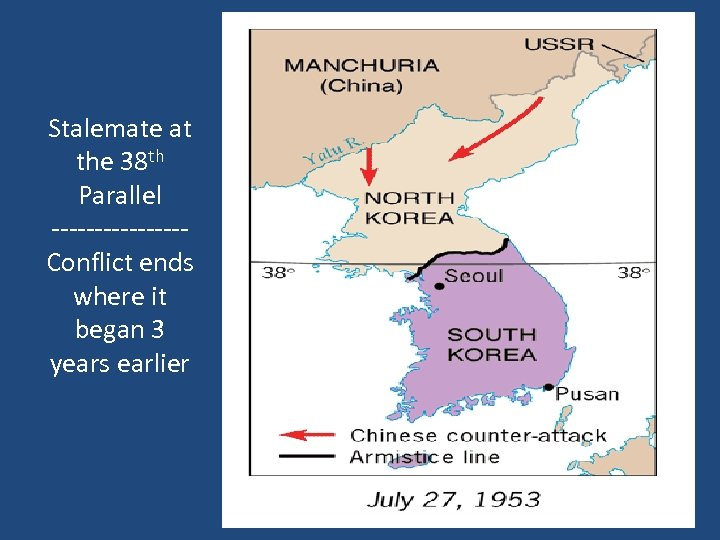 Stalemate at the 38 th Parallel --------Conflict ends where it began 3 years earlier