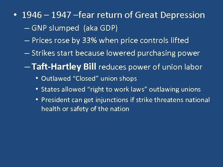 • 1946 – 1947 –fear return of Great Depression – GNP slumped (aka