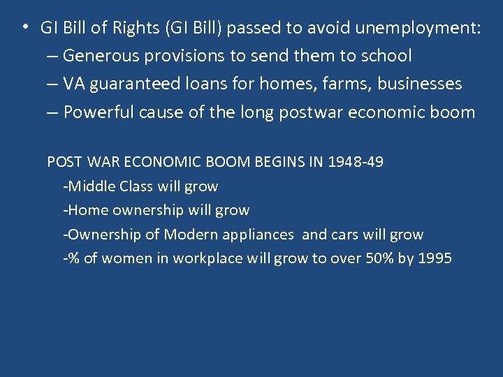 • GI Bill of Rights (GI Bill) passed to avoid unemployment: – Generous