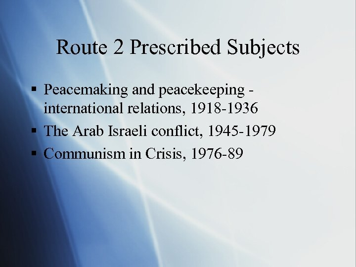 Route 2 Prescribed Subjects § Peacemaking and peacekeeping international relations, 1918 -1936 § The